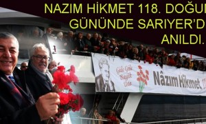 NAZIM HİKMET 118. DOĞUM GÜNÜNDE SARIYER'DE ANILDI..!